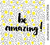 be amazing  hand lettering... | Shutterstock .eps vector #292947206