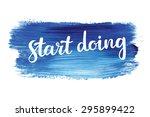 Start Doing. Hand Lettering...