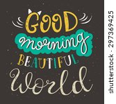 'good morning beautiful world'... | Shutterstock .eps vector #297369425