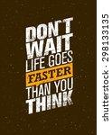 don't wait life goes faster... | Shutterstock .eps vector #298133135