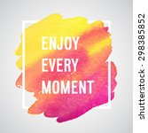 enjoy every moment motivation... | Shutterstock .eps vector #298385852