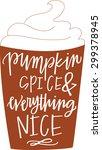 pumpkin spice   everything nice ... | Shutterstock .eps vector #299378945