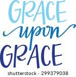 grace upon grace in hand... | Shutterstock .eps vector #299379038