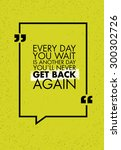 every day you wait is another... | Shutterstock .eps vector #300302726