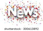 white news sign over confetti... | Shutterstock .eps vector #300613892