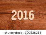 2016 written on wooden board fir | Shutterstock . vector #300826256