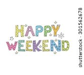 happy weekend   colorful note... | Shutterstock .eps vector #301562678