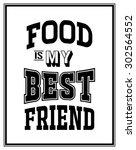 food is my best friend   quote... | Shutterstock .eps vector #302564552