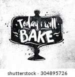 poster cake lettering today i... | Shutterstock .eps vector #304895726