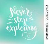 never stop exploring  ... | Shutterstock .eps vector #305129915