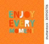 enjoy every moment. positive...   Shutterstock .eps vector #305920706