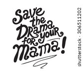 save the drama for your mama ...   Shutterstock .eps vector #306511202