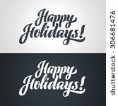 happy holidays hand lettering.... | Shutterstock . vector #306681476