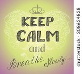 keep calm and breathe slowly... | Shutterstock .eps vector #308624828