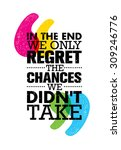 In The End We Only Regret The...