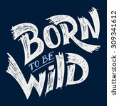 born to be wild  t shirt... | Shutterstock . vector #309341612