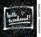 hello weekend   creative... | Shutterstock .eps vector #309573848