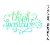 think positive lettering card... | Shutterstock .eps vector #309778718