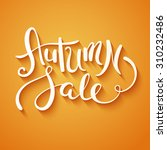 hand made lettering autumn sale.... | Shutterstock .eps vector #310232486