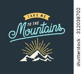 take me to the mountains... | Shutterstock .eps vector #312038702