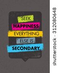 seek happiness. everything else ... | Shutterstock .eps vector #312080648