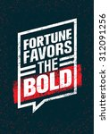 fortune favors the bold.... | Shutterstock .eps vector #312091256