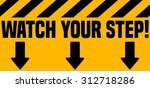 watch your step industrial... | Shutterstock .eps vector #312718286