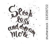 sleep less and dream more.... | Shutterstock .eps vector #313530722
