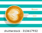 heart shape on a caffe latte... | Shutterstock . vector #313617932