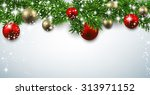 winter banner with spruce twigs ... | Shutterstock .eps vector #313971152