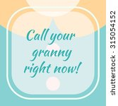 call your grandmother right now ... | Shutterstock .eps vector #315054152