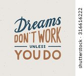 dreams don't work unless you do ... | Shutterstock .eps vector #316616222