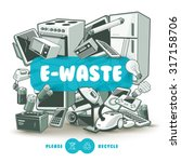 waste electrical and electronic ...   Shutterstock .eps vector #317158706