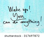 wake up you can do anything  | Shutterstock . vector #317697872