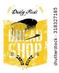 vintage bread shop typography... | Shutterstock .eps vector #318327185