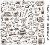 cookery  food doodles  | Shutterstock .eps vector #318472988