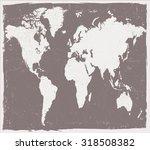 old world map.grunge world map... | Shutterstock .eps vector #318508382
