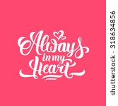 always in my heart hand... | Shutterstock .eps vector #318634856