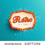 shining retro light frame ... | Shutterstock .eps vector #318771356