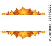border of autumn maples leaves. | Shutterstock .eps vector #319443212