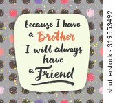 because i have a brother  i... | Shutterstock .eps vector #319553492
