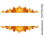 border of autumn maples leaves. | Shutterstock . vector #319794782
