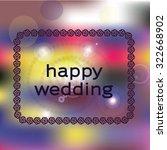 happy wedding card | Shutterstock . vector #322668902