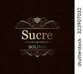sucre bolivia..vintage frame. | Shutterstock .eps vector #323907032