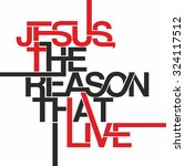 jesus the reason that live | Shutterstock .eps vector #324117512