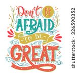 don't be afraid to be great.... | Shutterstock .eps vector #326590352