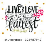 live and love to the fullest.... | Shutterstock .eps vector #326987942