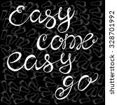 easy come easy go  handdrawn...   Shutterstock .eps vector #328701992