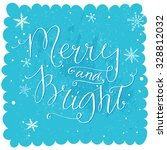 merry and bright. christmas... | Shutterstock .eps vector #328812032