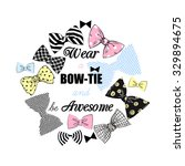 wear a bow tie and be awesome ... | Shutterstock .eps vector #329894675
